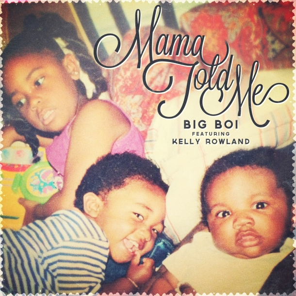 Big Boi - Mama Told Me Ft Kelly Rowland (Art)