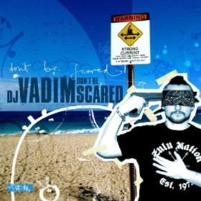 "(NEW) MUSIC From DJ Vadim: ""Vah Vaow"", and ""Control 2012"", ""Don't Be Scared"" On Sale Now!"
